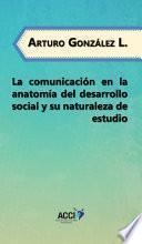 libro La Comunicación En La Anatomía Del Desarrollo Social Y Su Naturaleza De Estudio