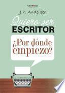libro Quiero Ser Escritor ¿por Dónde Empiezo?