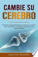 libro Cambia Tu Cerebro: Uso De La Neuroplasticidad...