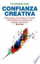 Confianza Creativa: Cómo Liberar Tu Confianza Y Escribir 3000 Palabras Sin Esfuerzo Ni Bloqueo De Escritor