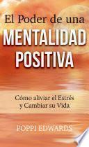libro El Poder De Una Mentalidad Positiva: Cómo Aliviar El Estrés Y Cambiar Su Vida