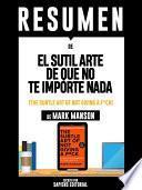 libro Resumen De  El Sutil Arte De Que No Te Importe Nada (the Subtle Art Of Not Giving A F*uck )   De Mark Manson