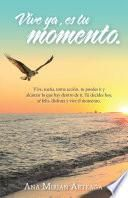 libro Vive Ya, Es Tu Momento