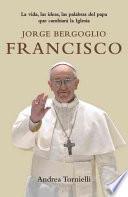 libro Jorge Bergoglio Francisco: La Vida, Las Ideas, Las Palabras Del Papa Que Cambiara La Iglesia = Jorge Bergoglio Francis