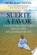 libro Suerte A Favor: Una Historia De La Vida De Una Niña En Las Vegas De 1970.