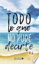 Todo Lo Que No Pude Decirte