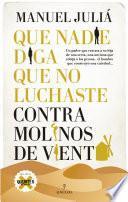 libro Que Nadie Diga Que No Luchaste Contra Molinos De Viento
