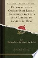 libro Catalogo De Una Colección De Libros Cervantinos De Venta En La Librería De La Viuda De Rico (classic Reprint)