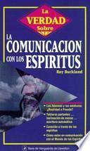 La Verdad Sobre La Comunicacion Con Los Espiritus