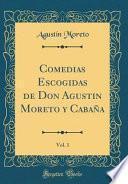 Comedias Escogidas De Don Agustin Moreto Y Cabaña, Vol. 1 (classic Reprint)