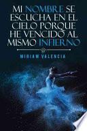 libro Mi Nombre Se Escucha En El Cielo Porque He Vencido Al Mismo Infierno