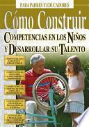 libro Como Construir Competencias En Los Ninos Y Desarrollar Su Talento/ Construct Competences In Children