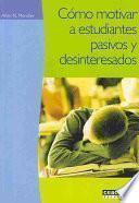 libro Cómo Motivar A Estudiantes Pasivos Y Desinteresados
