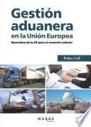 libro Gestión Aduanera En La Unión Europea. Normativa De La Ue Para El Comercio Exterior