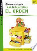 libro Cómo Conseguir Que Tu Hijo Valore El Orden