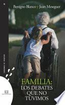 Familia. Los Debates Que No Tuvimos