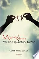 Mama… No Me Quieras Tanto