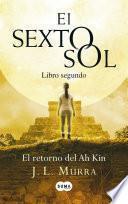 libro El Sexto Sol (libro Segundo). El Retorno Del Ah Kin