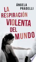 libro La Respiración Violenta Del Mundo