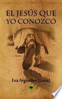 libro El Jesús Que Yo Conozco