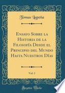 libro Ensayo Sobre La Historia De La Filosofía Desde El Principio Del Mundo Hasta Nuestros Días, Vol. 1 (classic Reprint)
