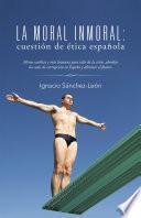 libro La Moral Inmoral: Cuestión De ética Española
