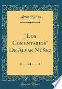 Los Comentarios  De Alvar Núñez (classic Reprint)