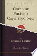 Curso De Política Constitucional, Vol. 1 (classic Reprint)