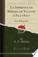 libro La Imprenta En Mérida De Yucatán (1813 1821)