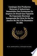 libro Catalogos Dos Productos Naturaes E Industriaes Remettidos Das Provincias Do Imperio Do Brasil Que Figuárão Na Exposição Nacional Inaugurada Na...