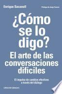 libro ¿cómo Se Lo Digo? El Arte De Las Conversaciones Difíciles