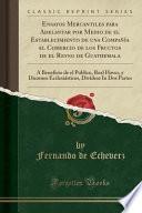 libro Ensayos Mercantiles Para Adelantar Por Medio De El Establecimiento De Una Compañía El Comercio De Los Fructos De El Reyno De Guathemala