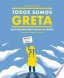 Todos Somos Greta: Un Manifiesto Para Salvar El Planeta / We Are All Greta