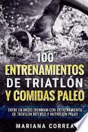 100 Entrenamientos De Triatlon Y Comidas Paleo