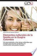 libro Elementos Culturales De La Familia En La Guajira Colombia