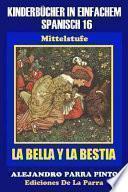 Kinderbücher In Einfachem Spanisch Band 16: La Bella Y La Bestia