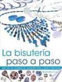La BisuterÍa Paso A Paso. Más De 100 Diseños De Bisuteria Para Crear Y Presumir (color)