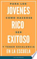 libro Para Los Jovenes Como Hacerse Rico, Exitoso Y Tener Excelencia En La Escuela