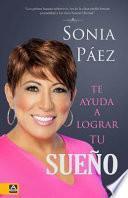 libro Sonia Paez Te Ayuda A Lograr Tu Sueno