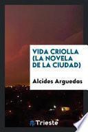Vida Criolla (la Novela De La Ciudad)
