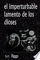 libro El Imperturbable Lamento De Los Dioses