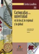 libro Cartografías De La Universidad En Lo Local, Lo Regional Y Lo Global