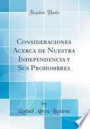 libro Consideraciones Acerca De Nuestra Independencia Y Sus Prohombres (classic Reprint)