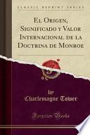 libro El Origen, Significado Y Valor Internacional De La Doctrina De Monroe (classic Reprint)