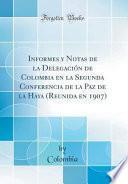 libro Informes Y Notas De La Delegación De Colombia En La Segunda Conferencia De La Paz De La Haya (reunida En 1907) (classic Reprint)