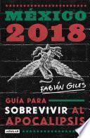 libro México 2018: Guía Para Sobrevivir El Apocalipsis