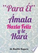 libro Para Él  Ámala Hazla Feliz Y Te Hará