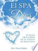 libro El Spa De Dios: Es El Agua Que Corre De La Fuente De Agua Viva