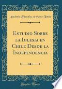 libro Estudio Sobre La Iglesia En Chile Desde La Independencia (classic Reprint)