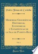 libro Memorias Geograficas, Historicas, Economicas Y Estadisticas De La Isla De Puerto Rico, Vol. 1 (classic Reprint)